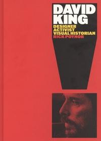 Rick Poynor - David King - Designer, activist, visual historian.