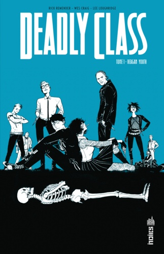Rick Remender et Wes Craig - Deadly Class Tome 1 : Reagan Youth.