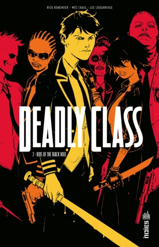 Rick Remender et Wes Craig - Deadly Class Tome 2 : Kids of the Black Hole.