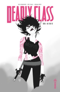 Rick Remender et Wes Craig - Deadly Class Tome 4 : Die for Me.