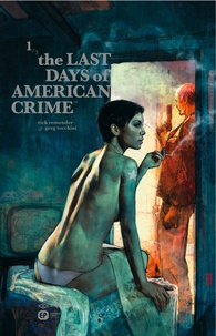 Rick Remender et Greg Tocchini - The Last Days of American Crime Tome 1 : .