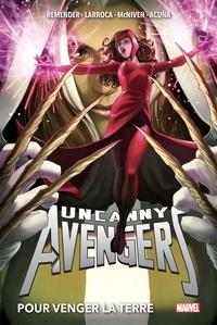 Rick Remender et Salvador Larroca - Uncanny Avengers Tome 2 : Pour venger la terre.