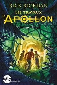 Rick Riordan - Les Travaux d'Apollon - tome 3 - Le piège de feu.