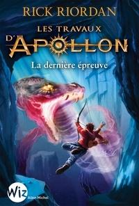 Rick Riordan - Les Travaux d'Apollon - tome 5 - La dernière épreuve.