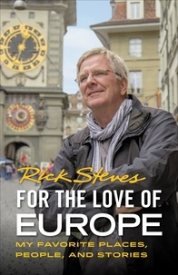 Rick Steves - For the Love of Europe - My Favorite Places, People, and Stories.