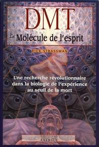Rick Strassman - DMT la molécule de l'esprit - Une recherche révolutionnaire dans la biologie de l'expérience au seuil de la mort.
