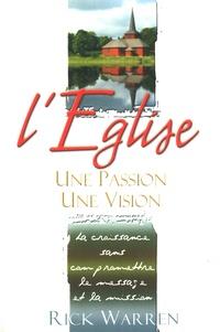 Rick Warren - L'Eglise : une passion, une vision - La croissance sans compromettre le message et la mission.