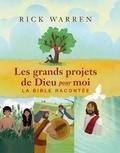 Rick Warren - Les grands projets de Dieu pour moi - La Bible racontée.