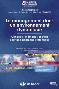 Rico Baldegger et Marilyne Pasquier - Le management dans un environnement dynamique - Concepts, méthodes et outils pour une approche systémique.