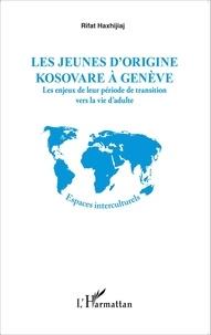 Les jeunes dorigine kosovare à Genève - Les enjeux de leur période de transition vers la vie dadulte.pdf