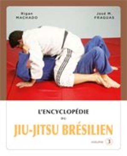 "Rigan Machado et José ""Chema"" Fraguas - Encyclopédie du jiu-jitsu brésilien - Volume 3."