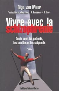 Rigo Van Meer - Vivre avec la schizophrénie - Guide pour les patients, les familles et les soignants.