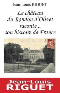 Riguet Jean-louis - Le château du Rondon d'Olivet raconte... son histoire de France.