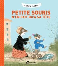 Riikka Jäntti - Petite Souris  : Petite Souris n'en fait qu'à sa tête.