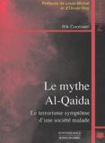 Rik Coolsaet - Le mythe Al-Quaida - Le terrorisme symptôme d'une société malade.