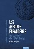Rik Coolsaet et Vincent Dujardin - Les Affaires étrangères au service de l'Etat belge - De 1830 à nos jours.