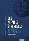 Rik Coolsaet et Vincent Dujardin - Les Affaires étrangères au service de l'État belge - De 1830 à nos jours.