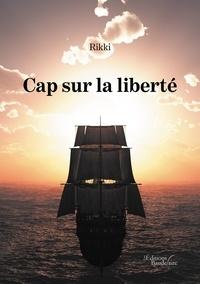 Ebooks gratuits en ligne télécharger Cap sur la liberté 9791020329004 CHM PDF (Litterature Francaise)