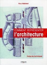Rikuo Nishimori - Comment représenter l'architecture - Toutes les techniques.