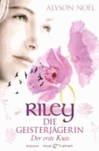 Riley  - Die Geisterjägerin - Der erste Kuss. Roman.