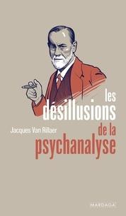 Rillaer jacques Van - Les désillusions de la psychanalyse.
