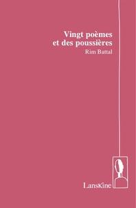 Rim Battal - Vingt poèmes et des poussières.