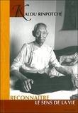 Rimpoche Kalou - Reconnaître le sens de la vie.