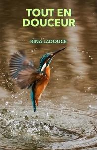 Rina Ladouce - Tout en douceur.