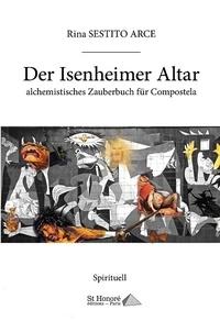 Rina Sestito Arce - Der Isenheimer Altar - Alchemistisches Zauberbuch fur Compostela.