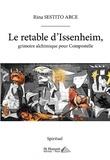 Rina Sestito Arce - Le retable d'Issenheim - Grimoire alchimique pour Compostelle.