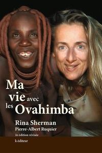 Rina Sherman et Pierre-Albert Ruquier - Ma vie avec les Ovahimba.
