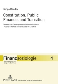 Ringa Raudla - Constitution, Public Finance, and Transition - Theoretical Developments in Constitutional Public Finance and the Case of Estonia.