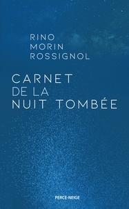 Rino Morin Rossignol - Carnet de la nuit tombée.