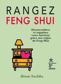 Rinoie Yuchiku - Rangez Feng Shui - Désencombrez et organisez votre intérieur grâce aux règles du Feng Shui.