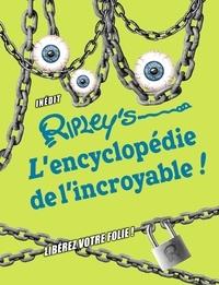 Ripley's - L'encyclopédie de l'incroyable - Libérez votre folie !.