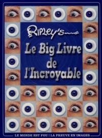 Ripley's - Le Big Livre de l'Incroyable.