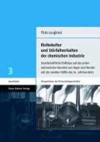 Risikokultur und Störfallverhalten der chemischen Industrie - Gesellschaftliche Einflüsse auf das unternehmerische Handeln von Bayer und Henkel seit der zweiten Hälfte des 20. Jahrhunderts.