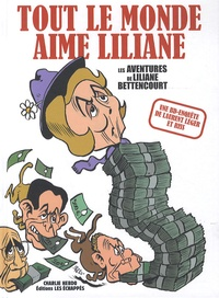 Riss et Laurent Léger - Tout le monde aime Liliane - Les aventures de Liliane Bettencourt.