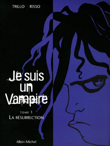 Risso et Carlos Trillo - Je suis un vampire Tome 1 : La résurection.