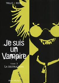Risso et  Trillo - Je suis un vampire Tome 3 : La destruction.