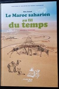 Rita Aouad et Guillaume Reynard - Le Maroc saharien au fil du temps.