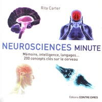 Rita Carter - Neurosciences minute - Mémoire, intelligence, langages 200 concepts clés sur le cerveau.