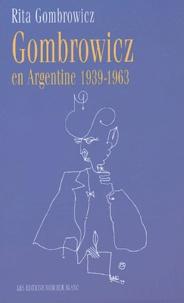 Rita Gombrowicz - Gombrowicz en Argentine - Témoignages et documents 1939-1963.
