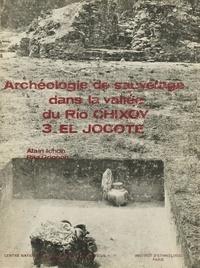 Rita Grignon et Alain Ichon - Archéologie de sauvetage dans la vallée du Río Chixoy 3 - El Jocote.