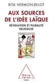 Rita Hermon-Belot - Aux sources de l'idée laïque - Révolution et pluralité religieuse.