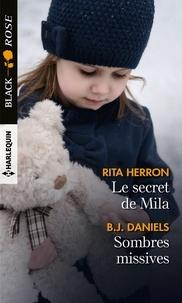 Rita Herron et B.J. Daniels - Le secret de Mila - Sombres missives.