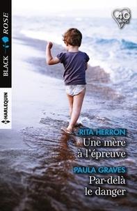 Rita Herron et Paula Graves - Une mère à l'épreuve - Par-delà le danger.