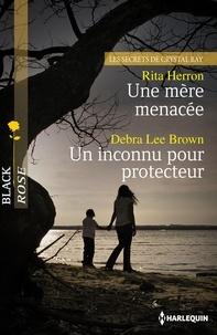 Rita Herron et Debra Lee Brown - Une mère menacée - Un inconnu pour protecteur - Les Secrets de Crystal Bay, vol. 1.