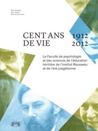 Rita Hofstetter et Marc Ratcliff - Cent ans de vie (1912-2012) - La Faculté de psychologie et des sciences de l'éducation héritière de l'Institut Rousseau et de l'ère piagétienne.