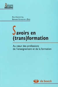 Rita Hofstetter et Bernard Schnewly - Savoirs en (trans)formation - Au coeur des professions de l'enseignement et de la formation.